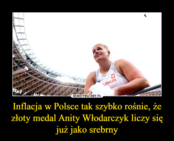 Inflacja w Polsce tak szybko rośnie, że złoty medal Anity Włodarczyk liczy się już jako srebrny –