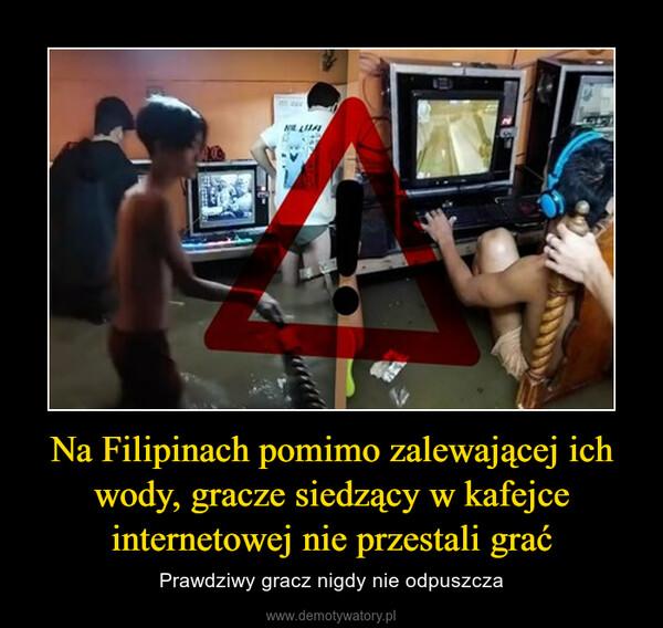 Na Filipinach pomimo zalewającej ich wody, gracze siedzący w kafejce internetowej nie przestali grać – Prawdziwy gracz nigdy nie odpuszcza