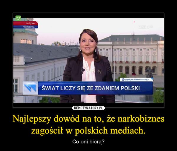 Najlepszy dowód na to, że narkobiznes zagościł w polskich mediach. – Co oni biorą?