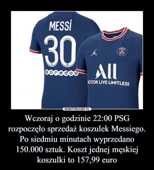 Wczoraj o godzinie 22:00 PSG rozpoczęło sprzedaż koszulek Messiego. Po siedmiu minutach wyprzedano 150.000 sztuk. Koszt jednej męskiej koszulki to 157,99 euro