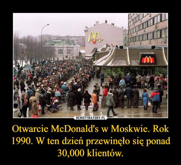 Otwarcie McDonald's w Moskwie. Rok 1990. W ten dzień przewinęło się ponad 30,000 klientów. –