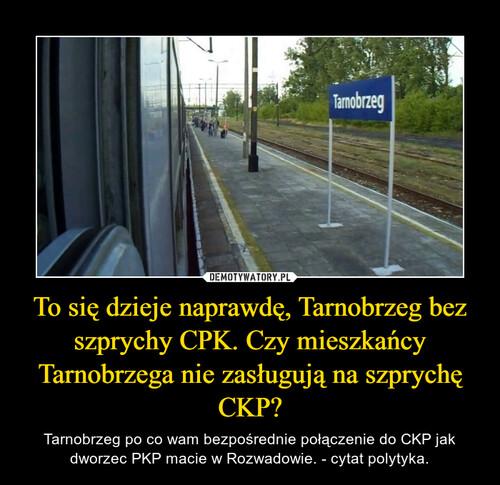 To się dzieje naprawdę, Tarnobrzeg bez szprychy CPK. Czy mieszkańcy Tarnobrzega nie zasługują na szprychę CKP?