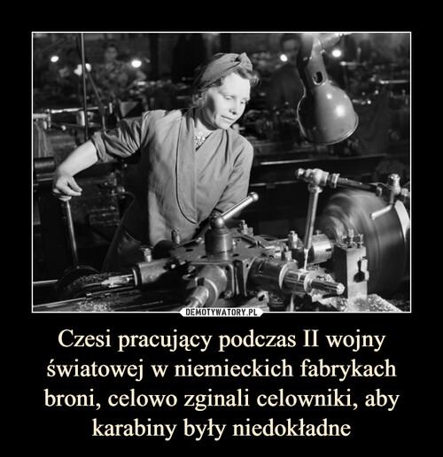 Czesi pracujący podczas II wojny światowej w niemieckich fabrykach broni, celowo zginali celowniki, aby karabiny były niedokładne
