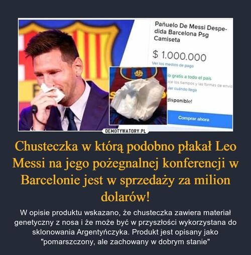 Chusteczka w którą podobno płakał Leo Messi na jego pożegnalnej konferencji w Barcelonie jest w sprzedaży za milion dolarów!