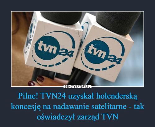 Pilne! TVN24 uzyskał holenderską koncesję na nadawanie satelitarne - tak oświadczył zarząd TVN