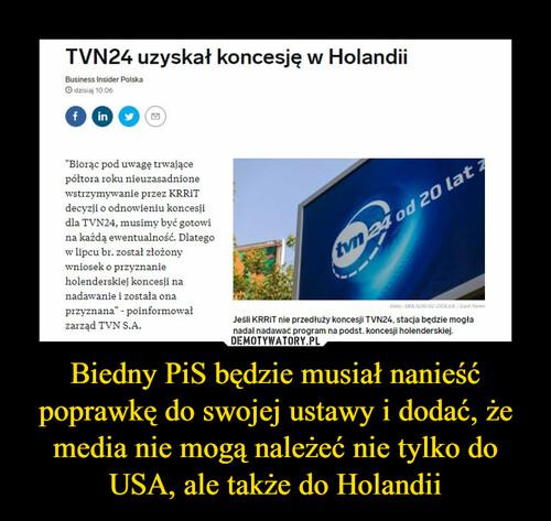 Biedny PiS będzie musiał nanieść poprawkę do swojej ustawy i dodać, że media nie mogą należeć nie tylko do USA, ale także do Holandii