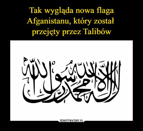 Tak wygląda nowa flaga Afganistanu, który został  przejęty przez Talibów