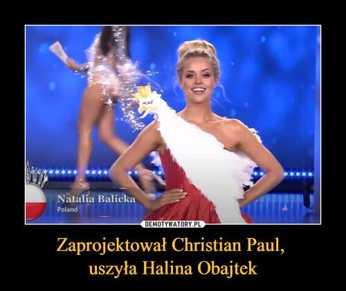 Zaprojektował Christian Paul,  uszyła Halina Obajtek