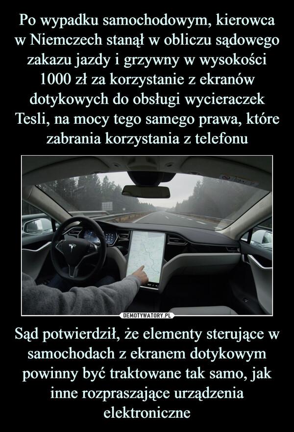 Sąd potwierdził, że elementy sterujące w samochodach z ekranem dotykowym powinny być traktowane tak samo, jak inne rozpraszające urządzenia elektroniczne –