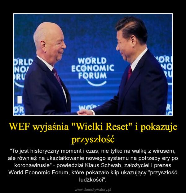 """WEF wyjaśnia """"Wielki Reset"""" i pokazuje przyszłość – """"To jest historyczny moment i czas, nie tylko na walkę z wirusem, ale również na ukształtowanie nowego systemu na potrzeby ery po koronawirusie"""" - powiedział Klaus Schwab, założyciel i prezes World Economic Forum, które pokazało klip ukazujący """"przyszłość ludzkości""""."""