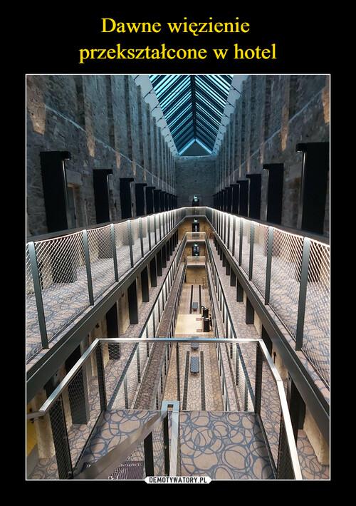 Dawne więzienie  przekształcone w hotel