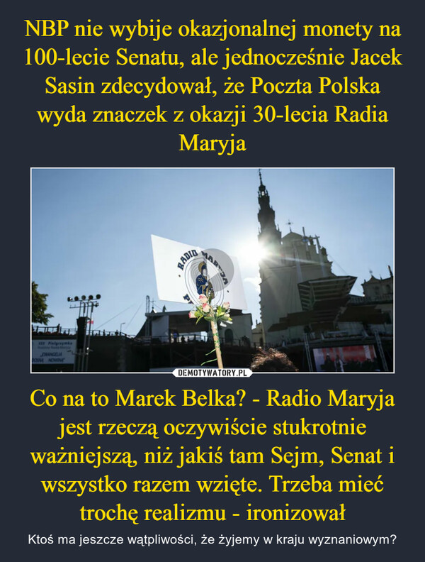 Co na to Marek Belka? - Radio Maryja jest rzeczą oczywiście stukrotnie ważniejszą, niż jakiś tam Sejm, Senat i wszystko razem wzięte. Trzeba mieć trochę realizmu - ironizował – Ktoś ma jeszcze wątpliwości, że żyjemy w kraju wyznaniowym?