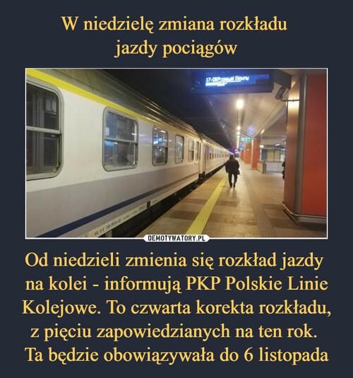 W niedzielę zmiana rozkładu  jazdy pociągów Od niedzieli zmienia się rozkład jazdy  na kolei - informują PKP Polskie Linie Kolejowe. To czwarta korekta rozkładu, z pięciu zapowiedzianych na ten rok.  Ta będzie obowiązywała do 6 listopada