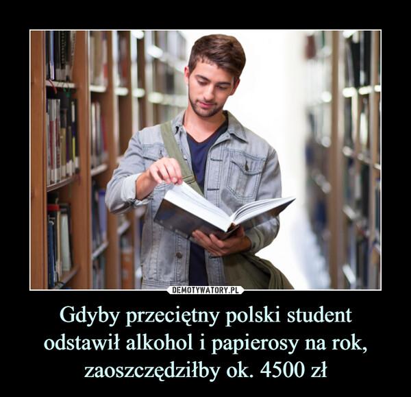 Gdyby przeciętny polski studentodstawił alkohol i papierosy na rok, zaoszczędziłby ok. 4500 zł –