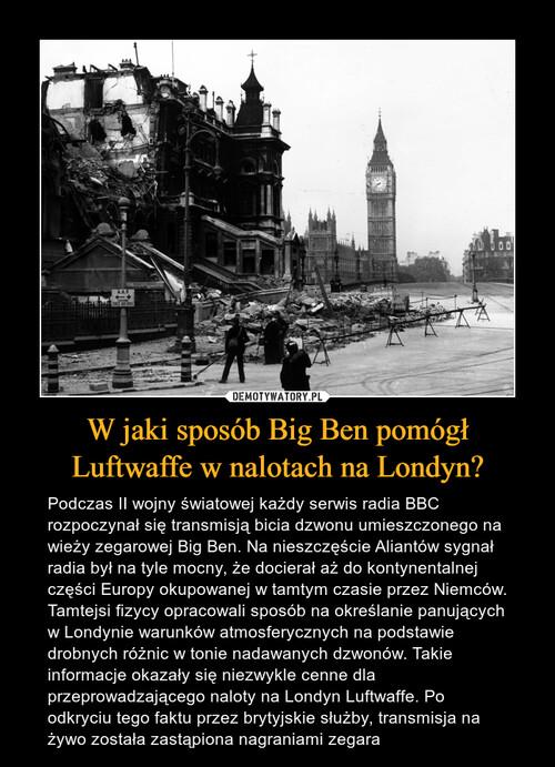 W jaki sposób Big Ben pomógł Luftwaffe w nalotach na Londyn?