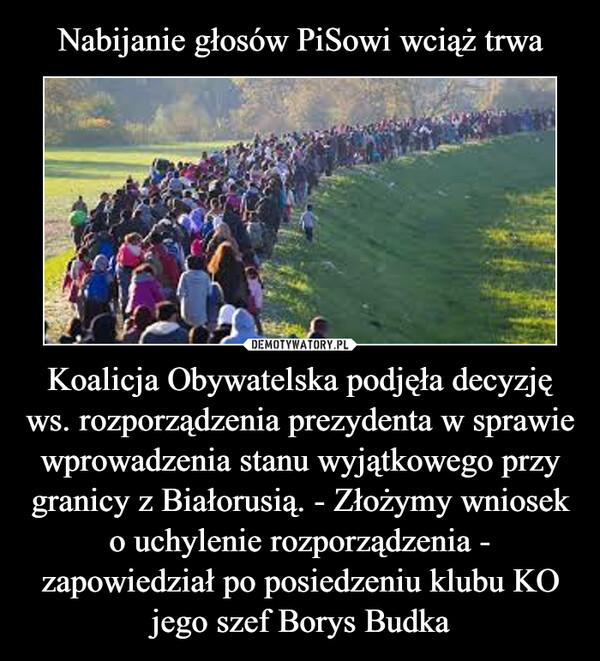 Koalicja Obywatelska podjęła decyzję ws. rozporządzenia prezydenta w sprawie wprowadzenia stanu wyjątkowego przy granicy z Białorusią. - Złożymy wniosek o uchylenie rozporządzenia - zapowiedział po posiedzeniu klubu KO jego szef Borys Budka –