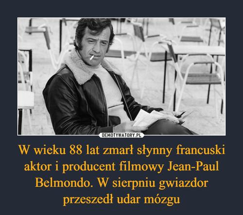 W wieku 88 lat zmarł słynny francuski aktor i producent filmowy Jean-Paul Belmondo. W sierpniu gwiazdor przeszedł udar mózgu