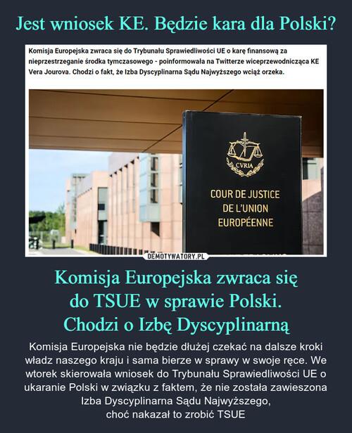 Jest wniosek KE. Będzie kara dla Polski? Komisja Europejska zwraca się do TSUE w sprawie Polski. Chodzi o Izbę Dyscyplinarną