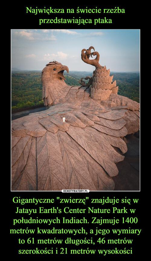 """Największa na świecie rzeźba przedstawiająca ptaka Gigantyczne """"zwierzę"""" znajduje się w Jatayu Earth's Center Nature Park w południowych Indiach. Zajmuje 1400 metrów kwadratowych, a jego wymiary to 61 metrów długości, 46 metrów szerokości i 21 metrów wysokości"""