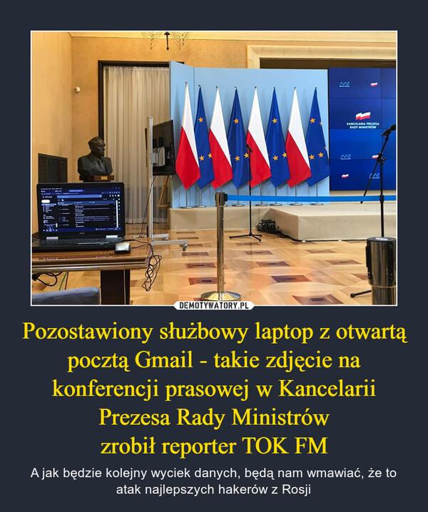 Pozostawiony służbowy laptop z otwartą pocztą Gmail - takie zdjęcie na konferencji prasowej w Kancelarii Prezesa Rady Ministrówzrobił reporter TOK FM – A jak będzie kolejny wyciek danych, będą nam wmawiać, że to atak najlepszych hakerów z Rosji