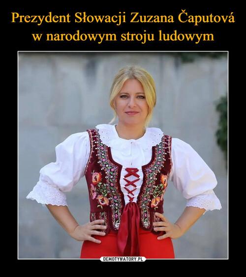 Prezydent Słowacji Zuzana Čaputová w narodowym stroju ludowym