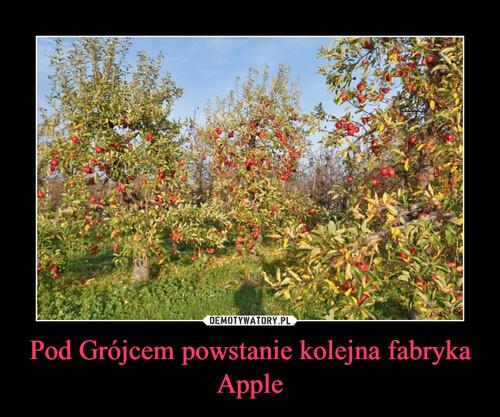 Pod Grójcem powstanie kolejna fabryka Apple