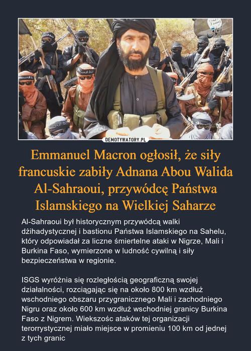 Emmanuel Macron ogłosił, że siły francuskie zabiły Adnana Abou Walida Al-Sahraoui, przywódcę Państwa Islamskiego na Wielkiej Saharze