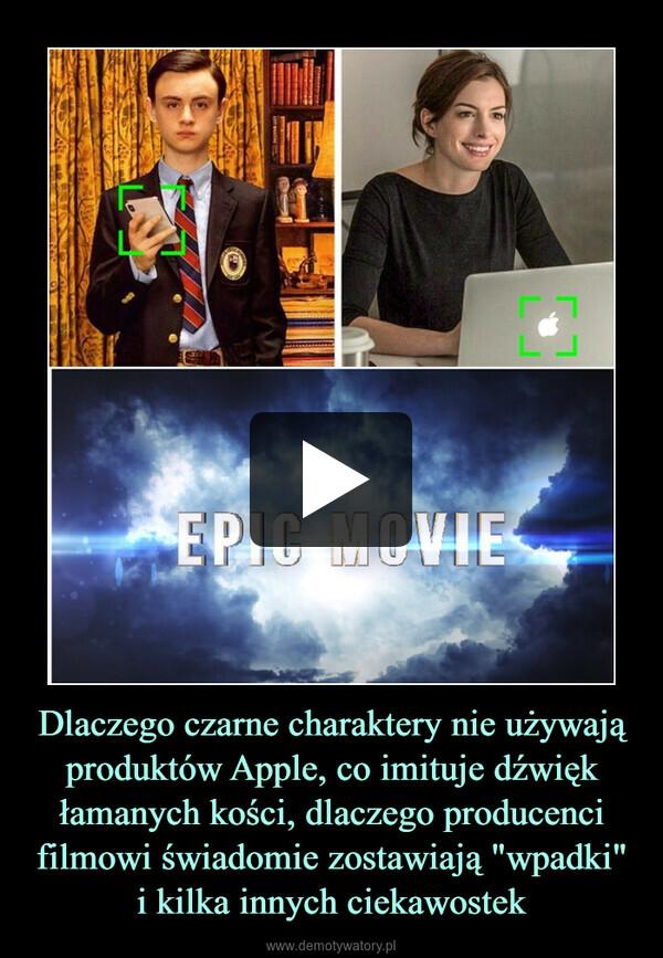 """Dlaczego czarne charaktery nie używają produktów Apple, co imituje dźwięk łamanych kości, dlaczego producenci filmowi świadomie zostawiają """"wpadki"""" i kilka innych ciekawostek –"""