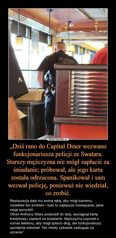 """""""Dziś rano do Capital Diner wezwano funkcjonariusza policji ze Swatara. Starszy mężczyzna nie mógł zapłacić za śniadanie; próbował, ale jego karta została odrzucona. Spanikował i sam wezwał policję, ponieważ nie wiedział, co zrobić."""