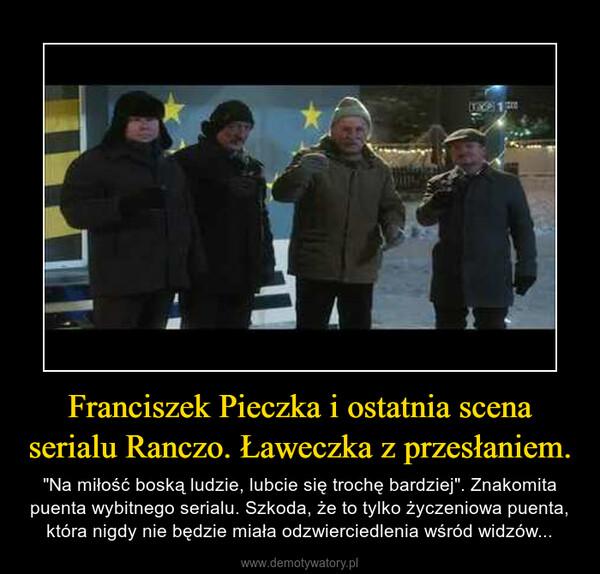 """Franciszek Pieczka i ostatnia scena serialu Ranczo. Ławeczka z przesłaniem. – """"Na miłość boską ludzie, lubcie się trochę bardziej"""". Znakomita puenta wybitnego serialu. Szkoda, że to tylko życzeniowa puenta, która nigdy nie będzie miała odzwierciedlenia wśród widzów..."""
