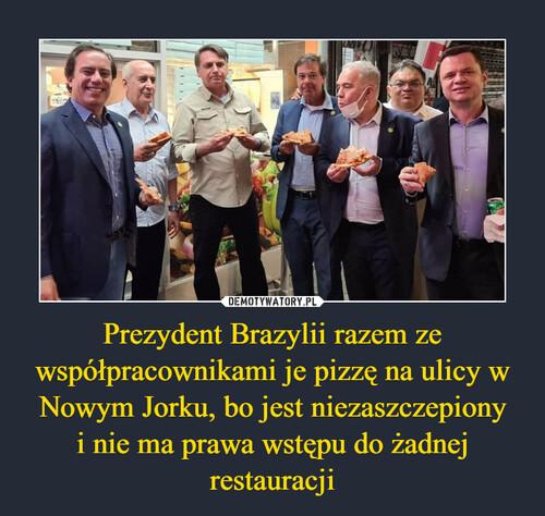 Prezydent Brazylii razem ze współpracownikami je pizzę na ulicy w Nowym Jorku, bo jest niezaszczepiony i nie ma prawa wstępu do żadnej restauracji