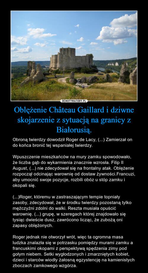Oblężenie Château Gaillard i dziwne skojarzenie z sytuacją na granicy z Białorusią.