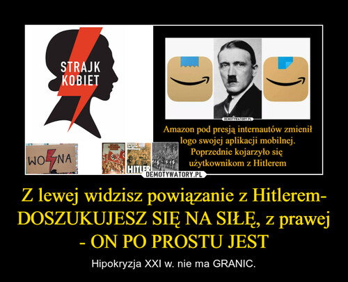 Z lewej widzisz powiązanie z Hitlerem- DOSZUKUJESZ SIĘ NA SIŁĘ, z prawej - ON PO PROSTU JEST