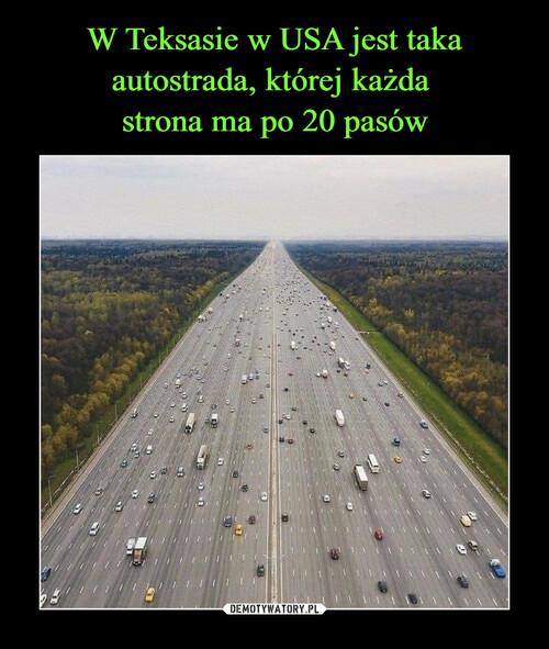 W Teksasie w USA jest taka autostrada, której każda  strona ma po 20 pasów