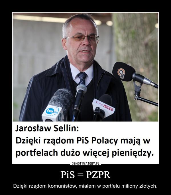 PiS = PZPR – Dzięki rządom komunistów, miałem w portfelu miliony złotych.