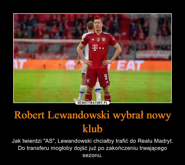 """Robert Lewandowski wybrał nowy klub – Jak twierdzi """"AS"""", Lewandowski chciałby trafić do Realu Madryt. Do transferu mogłoby dojść już po zakończeniu trwającego sezonu."""