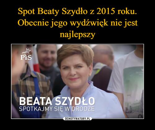 Spot Beaty Szydło z 2015 roku. Obecnie jego wydźwięk nie jest najlepszy