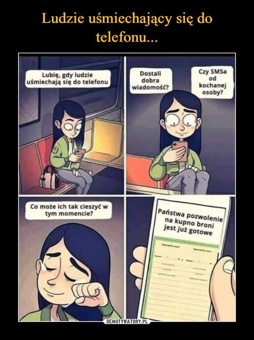 Ludzie uśmiechający się do telefonu...