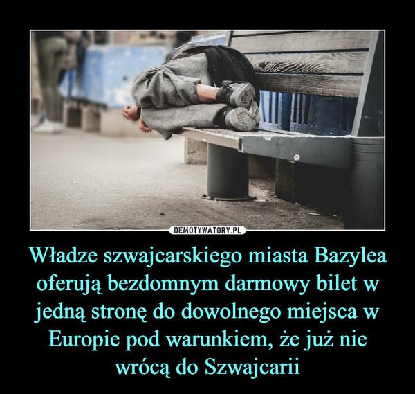 Władze szwajcarskiego miasta Bazylea oferują bezdomnym darmowy bilet w jedną stronę do dowolnego miejsca w Europie pod warunkiem, że już nie wrócą do Szwajcarii –