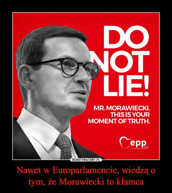 Nawet w Europarlamencie, wiedzą o tym, że Morawiecki to kłamca –