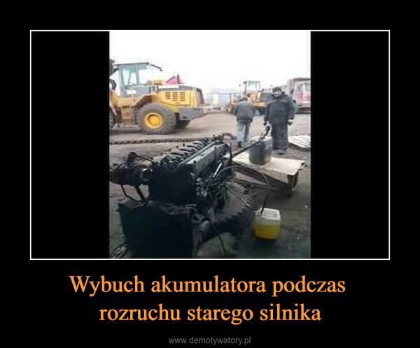 Wybuch akumulatora podczas rozruchu starego silnika –