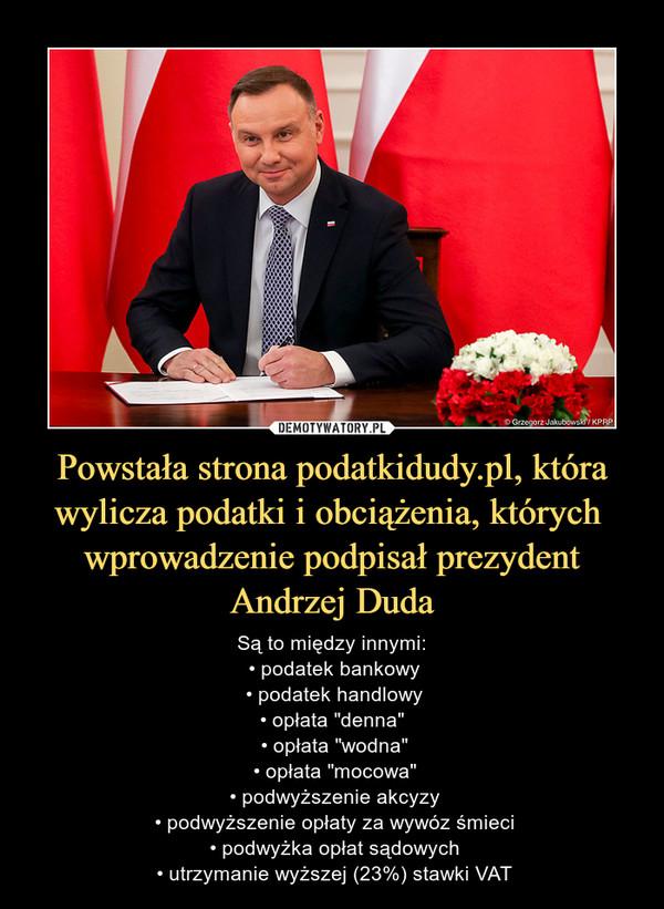 Powstała strona podatkidudy.pl, która wylicza podatki i obciążenia, których wprowadzenie podpisał prezydent Andrzej Duda