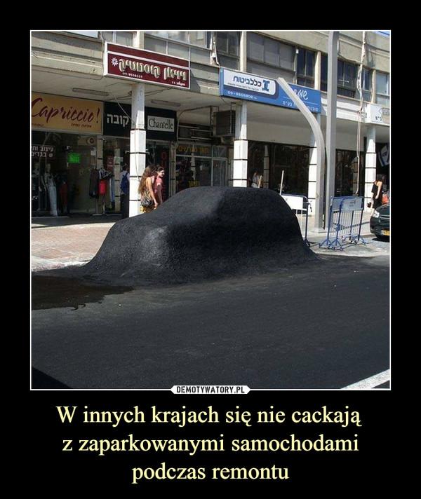 W innych krajach się nie cackają z zaparkowanymi samochodami podczas remontu